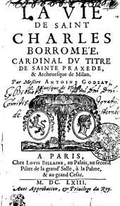 La vie de Saint Charles Borromée, cardinal dv titre de Sainte Praxede & archeuesque de Milan
