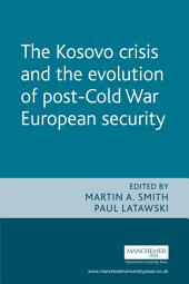 The Kosovo Crisis and the Evolution of a Post-Cold War European Security: The Evolution of Post Cold War European Security