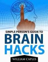 Simple Person's Guide To Brain Hacks