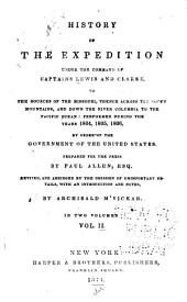 History of the Expedition Under the Command of Captains Lewis and Clarke: To the Sources of the Missouri, Thence Across the Rocky Mountains, and Down the River Columbia to the Pacific Ocean, Performed During the Years 1804, 1805, 1806, by Order of the Government of the United States, Volume 2