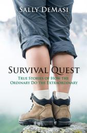 Survival Quest: True Stories of How the Ordinary Do the Extraordinary