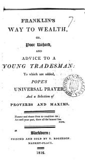Franklin's Way to wealth, or, Poor Richard, and Advice to a young tradesman: to which are added, Pope's Universal prayer, and proverbs and maxims: Volume 7