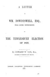 A letter to Wm. Dowdeswell ... on the Tewkesbury election of 1857: Volume 14