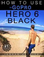 GOPRO HERO 6 BLACK  How To Use The GoPro Hero 6 Black PDF
