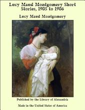Lucy Maud Montgomery Short Stories, 1905 to 1906