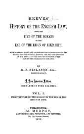 Reeves' History of the English Law: From the Time of the Romans to the End of the Reign of Elizabeth [1603] : with Numerous Notes, and an Introductory Dissertation on the Nature and Use of Legal History, the Rise and Progress of Our Laws, and the Influence of the Roman Law in the Formation of Our Own, Volume 1