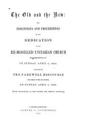 The old and the new: or, Discourses and proceedings at the dedication of the re-modelled Unitarian church in Charleston, S.C., on Sunday, April 2, 1954. Preceded by the farewell discourse delivered in the old church, on Sunday, April 4, 1852. With engravings of the former and present edifices