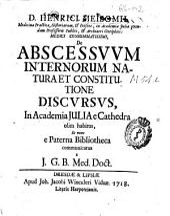 D. Henrici Meibomii,... De Abscessuum internorum natura et constitutione discursus, in Academia Julia e cathedra olim habitus et nunc e paterna bibliotheca communicatus a J. G. B. med. doct
