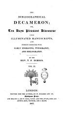 The Bibliographical Decameron; Or, Ten Days Pleasant Discourse Upon Illuminated Manuscripts, and Subjects Connected with Early Engraving, Typography, and Bibliography. By the Rev. T. F. Dibdin. Vol 1. [-3.]