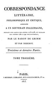 Correspondance littéraire, philosophique et critique: adressée à un souverain d'Allemagne, depuis 1753 jusqu'en 1769, Partie3,Volume3