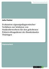 Evalutation eignungsdiagnostischer Verfahren zur Selektion von Studienbewerbern für den gehobenen Polizeivollzugsdienst des Bundeslandes Thüringen