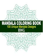 Mandala Coloring Book: 100 Unique Mandala Designs and Stress Relieving Patterns for Adult Relaxation, Meditation, and Happiness