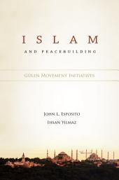 Islam and Peacebuilding: Gulen Movement Initiatives