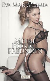 Meine hörige Freundin 1 - Erotischer Roman [Edition Edelste Erotik]