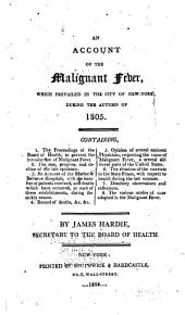 An Account of the Malignant Fever which Prevailed in the City of New-York: During the Autumn of 1805