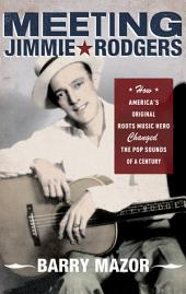 Meeting Jimmie Rodgers: How America's Original Roots Music Hero Changed the Pop Sounds of a Century