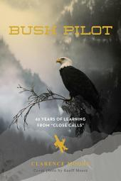 """Bush Pilot: 62 Years of Learning from """"Close Calls"""""""