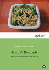 Jasmin's Kochbuch: Mit vegetarischen Rezepten durch den Tag