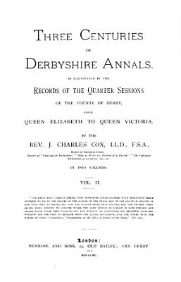 Three Centuries Of Derbyshire Annals Vol 2 Of 2