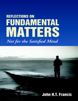 Reflections on Fundamental Matters  Not for the Satisfied Mind PDF