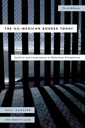 The U.S.-Mexican Border Today: Conflict and Cooperation in Historical Perspective, Edition 3