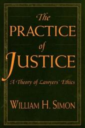 The Practice of Justice: a theory of lawyers' ethics