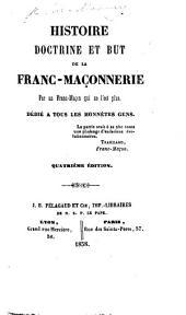 Histoire, doctrine et but de la Franc-Maçonnerie. Par un Franc-Maçon qui ne l'est plus. Dédié à tous les honnêtes gens. Quatrième édition
