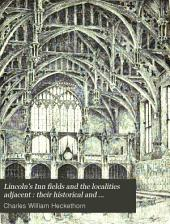 Lincoln's Inn Fields and the Localities Adjacent : Their Historical and Topographical Associations