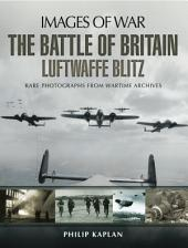 The Battle of Britain: Luftwaffe Blitz: Rare photographs from Wartime Archives
