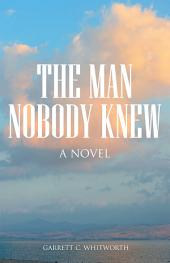 The Man Nobody Knew: A Novel