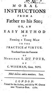 Moral Instructions from a Father to his Son ... Translated from the French ... by C. Wiseman, etc