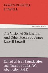 The Vision of Sir Launfal And Other Poems by James Russell Lowell, Edited with an Introduction and Notes by Julian W. Abernethy, PH.D.