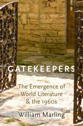 Gatekeepers: The Emergence of World Literature and the 1960s