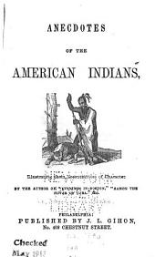 Anecdotes of the American Indians: Illustrating Their Eccentricities of Character