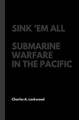 Sink   Em All  Submarine Warfare in the Pacific
