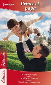 Prince et papa: Un bonheur royal - Un bébé au château - L'héritier des Harrington