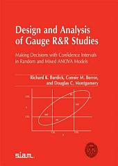 Design and Analysis of Gauge R&R Studies: Making Decisions with Confidence Intervals in Random and Mixed ANOVA Models