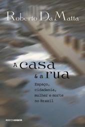 A casa e a rua: Espaço, cidadania, mulher e morte no Brasil
