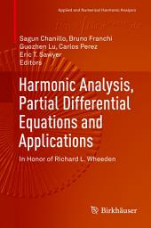 Harmonic Analysis, Partial Differential Equations and Applications: In Honor of Richard L. Wheeden