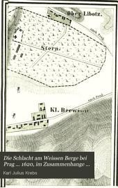 Die Schlacht am weissen Berge bei Prag (8. November 1620) im Zusammenhange der Kriegerischen Ereignisse: mit einem Plane der Schlacht