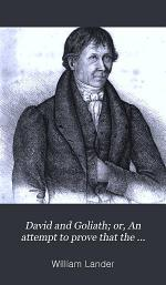 David and Goliath; or, An attempt to prove that the Newtonian system of astronomy is directly opposed to the Scriptures, and, in very many instances, contrary to reason and fact