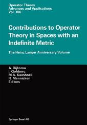 Contributions to Operator Theory in Spaces with an Indefinite Metric: The Heinz Langer Anniversary Volume