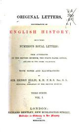 Original Letters Illustrative of English History: Including Numerous Royal Letters; from Autographs in the British Museum, the State Paper Office, and One Or Two Other Collections, Volumes 1-2