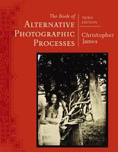 The Book of Alternative Photographic Processes: Edition 3