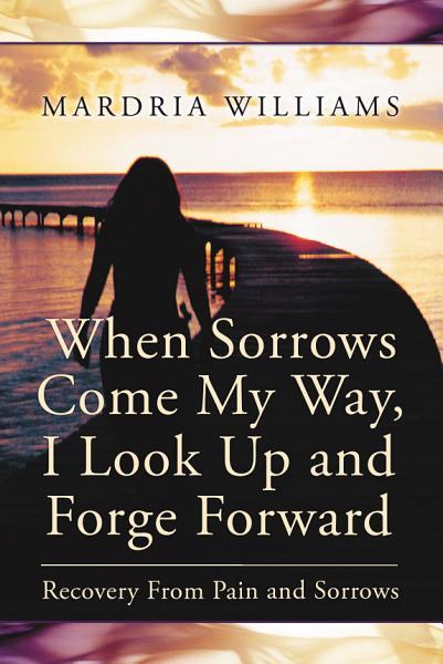 Download When Sorrows Come My Way  I Look Up and Forge Forward Book