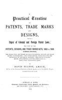 A Practical Treatise on Patents  Trade Marks and Designs with a Digest of Colonial and Foreign Patent Laws  the Text of the Patents  Designs  and Trade Mark Acts  1883 to 1888  Consolidated   the Rules  Fees  and Forms Relating to Patents  Designs  and Trade Marks  consolidated   the International Convention for the Protection of Industrial Property  Precedents of Agreements  Assognments  Licenses  Mortgages  Etc   and a Full Analytical Index PDF