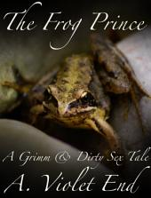 The Frog Prince: A Grimm and Dirty Sex Tale