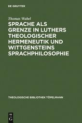 Sprache als Grenze in Luthers theologischer Hermeneutik und Wittgensteins Sprachphilosophie