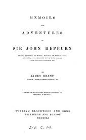 Memoirs and Adventures of Sir John Hepburn: Knight, Governor of Munich, Marshall of France Under Louis XIII, and Commander of the Scots Brigade Under Gustavus Adolphus, Etc