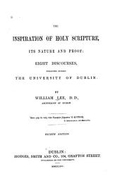 The Inspiration of Holy Scripture: Its Nature and Proof : Eight Discourses, Preached Before the University of Dublin